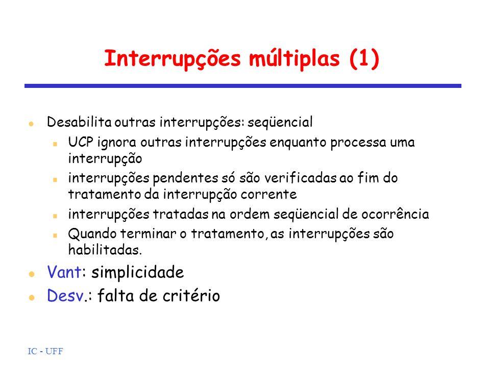 IC - UFF Interrupções múltiplas (1) l Desabilita outras interrupções: seqüencial n UCP ignora outras interrupções enquanto processa uma interrupção n