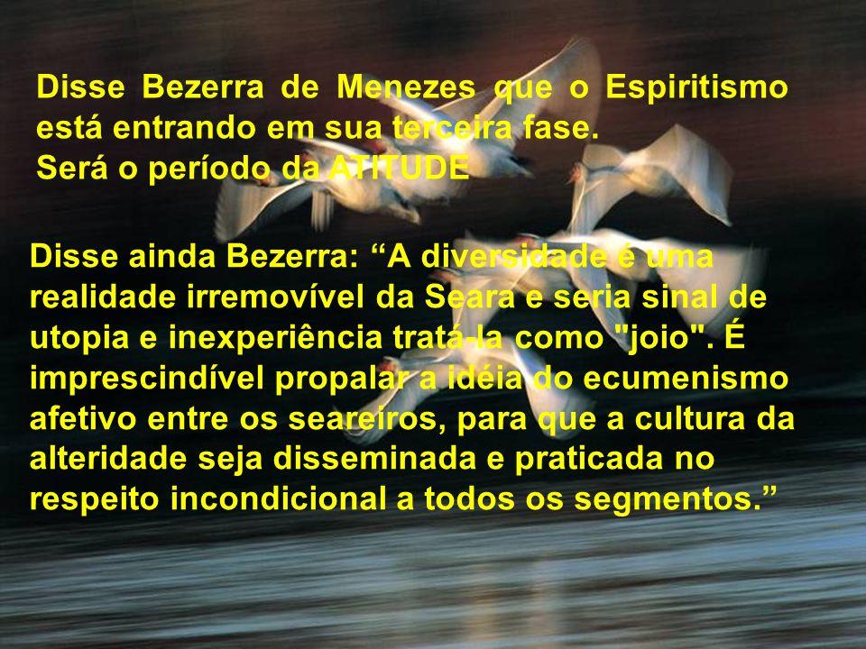 Disse ainda Bezerra: A diversidade é uma realidade irremovível da Seara e seria sinal de utopia e inexperiência tratá-la como
