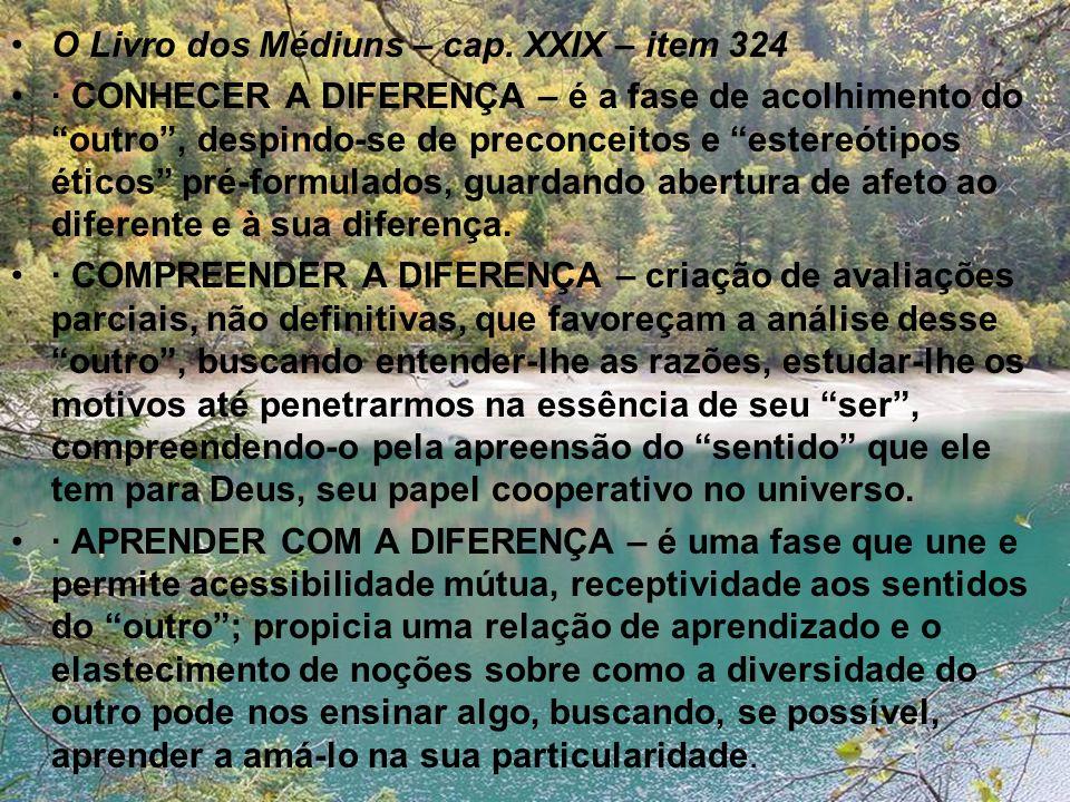 O Livro dos Médiuns – cap. XXIX – item 324 · CONHECER A DIFERENÇA – é a fase de acolhimento do outro, despindo-se de preconceitos e estereótipos ético