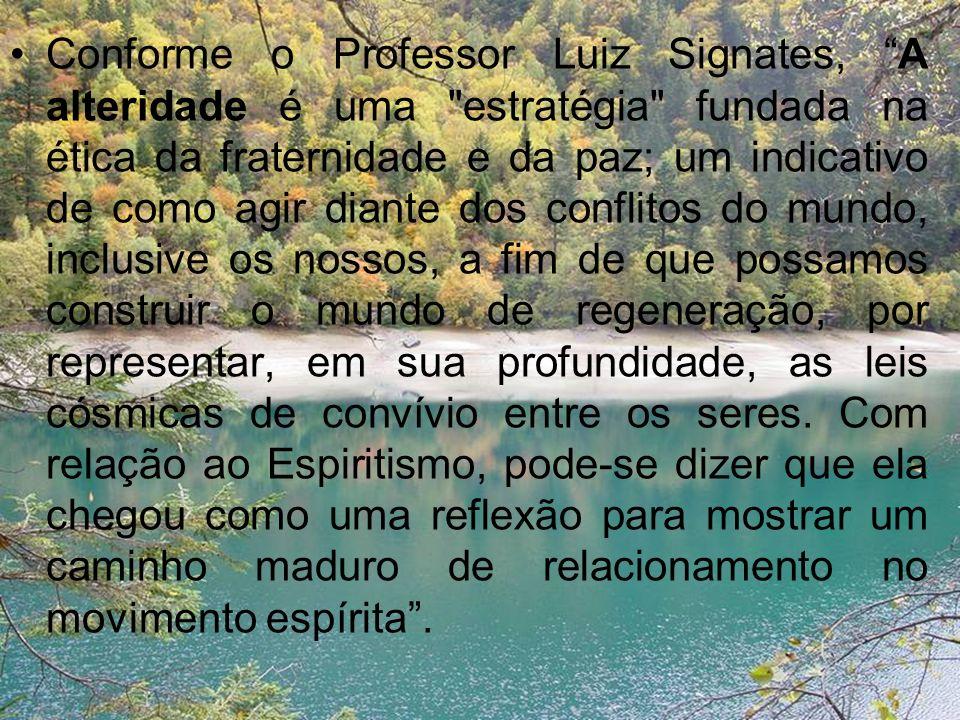 Conforme o Professor Luiz Signates, A alteridade é uma
