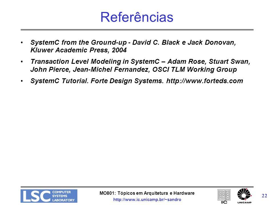 MO801: Tópicos em Arquitetura e Hardware http://www.ic.unicamp.br/~sandro 22 Referências SystemC from the Ground-up - David C. Black e Jack Donovan, K