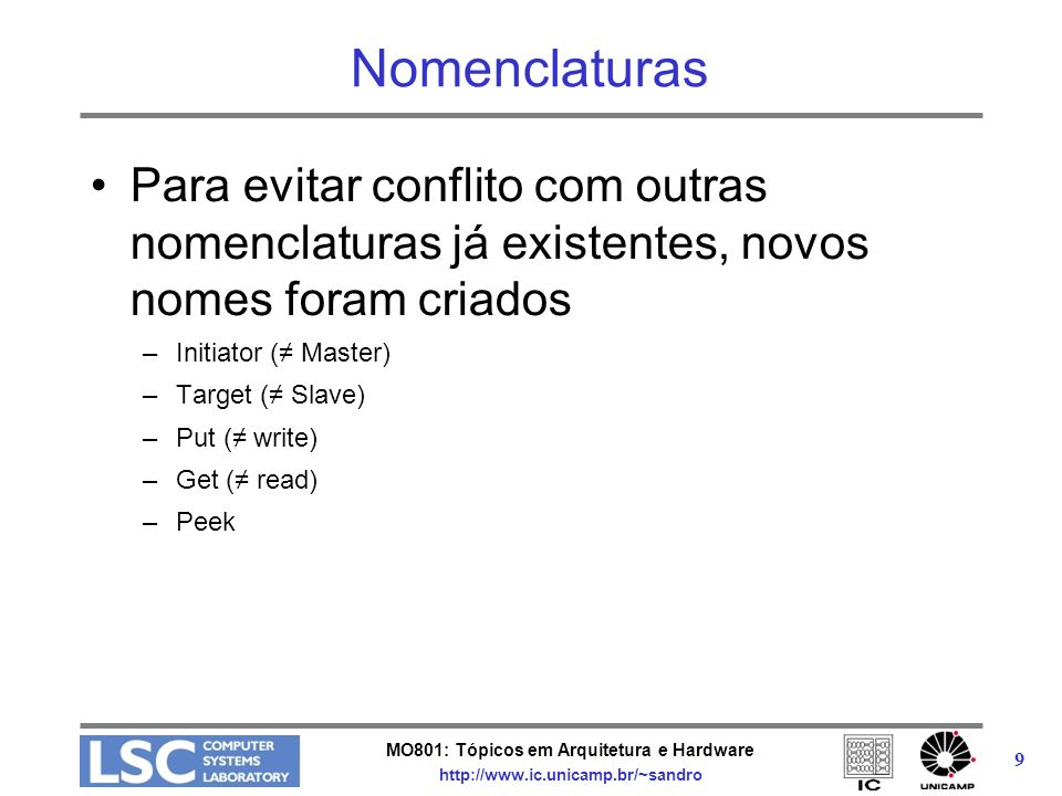 MO801: Tópicos em Arquitetura e Hardware http://www.ic.unicamp.br/~sandro 9 Nomenclaturas Para evitar conflito com outras nomenclaturas já existentes,
