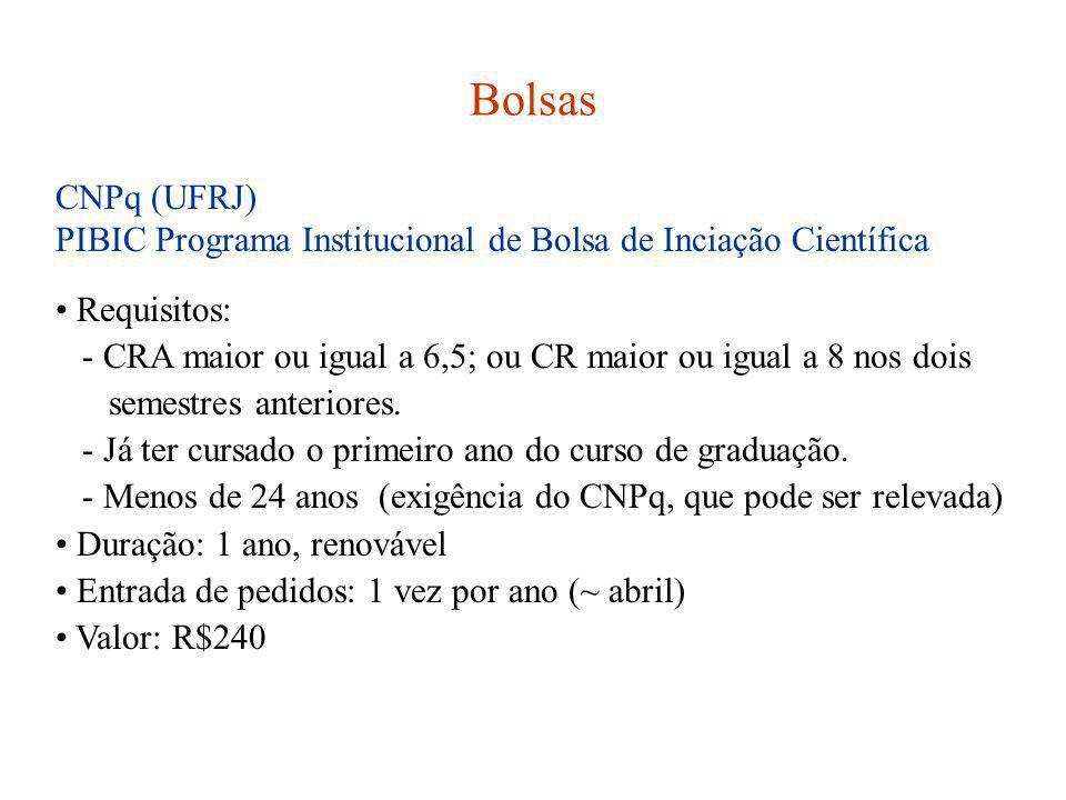 CNPq (UFRJ) PIBIC Programa Institucional de Bolsa de Inciação Científica Requisitos: - CRA maior ou igual a 6,5; ou CR maior ou igual a 8 nos dois sem