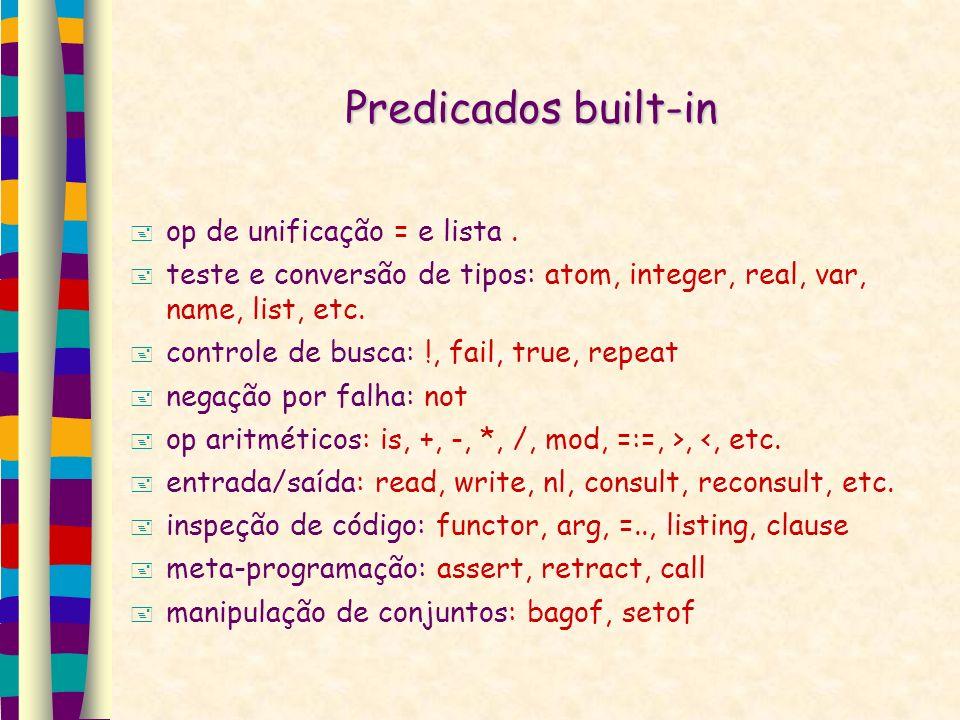 Predicados built-in op de unificação = e lista. teste e conversão de tipos: atom, integer, real, var, name, list, etc. controle de busca: !, fail, tru