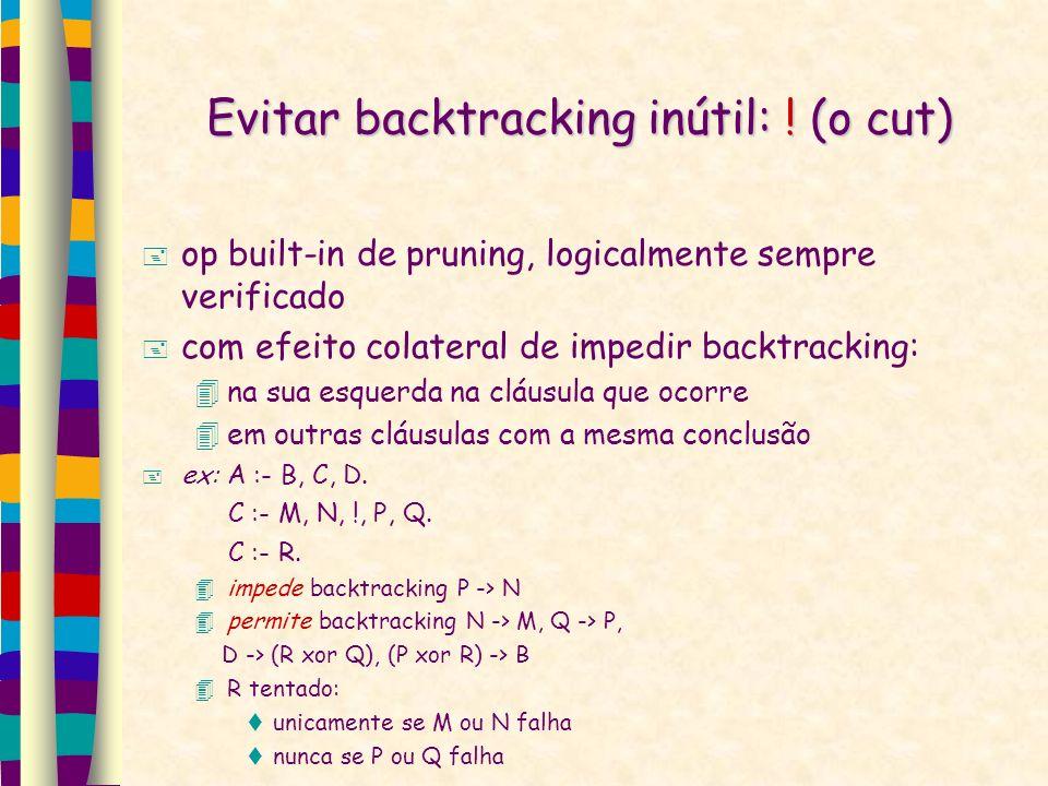Evitar backtracking inútil: ! (o cut) op built-in de pruning, logicalmente sempre verificado com efeito colateral de impedir backtracking: na sua esqu
