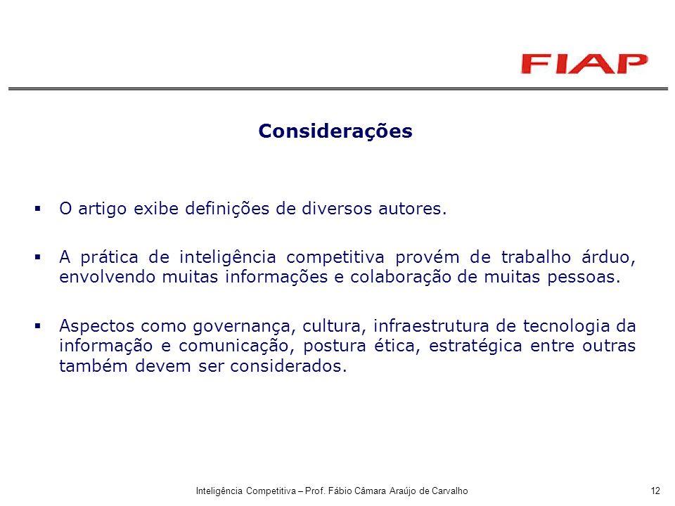 Inteligência Competitiva – Prof. Fábio Câmara Araújo de Carvalho12 Considerações O artigo exibe definições de diversos autores. A prática de inteligên