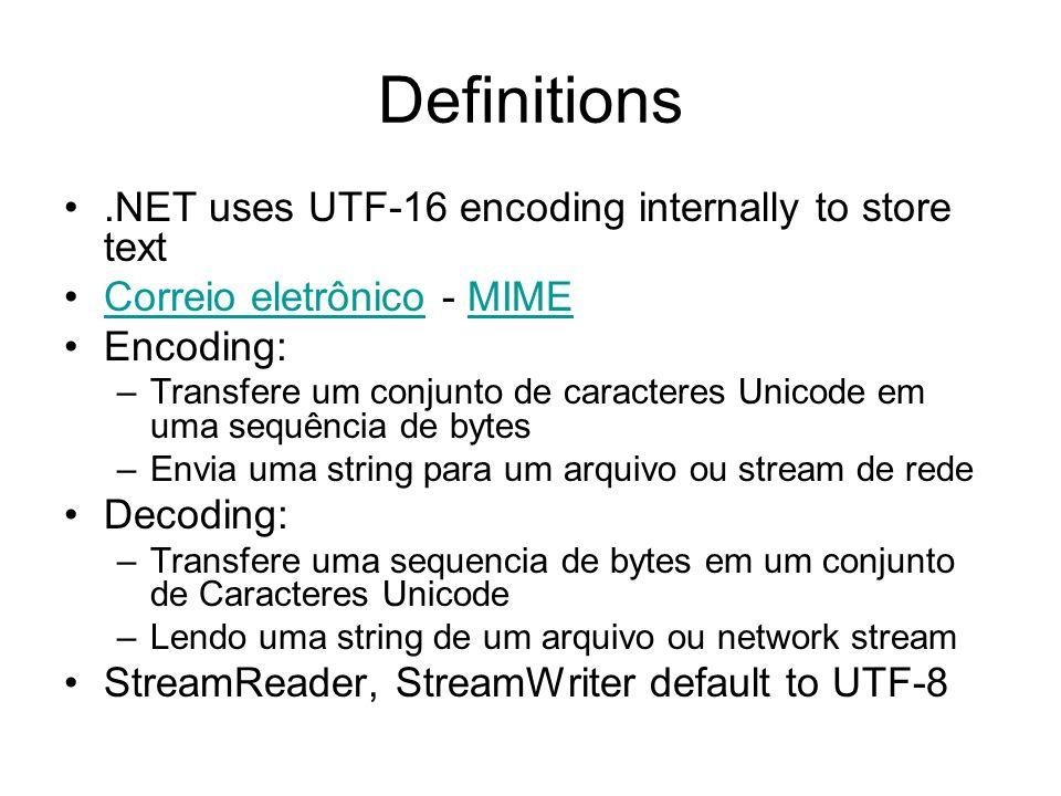 Definitions.NET uses UTF-16 encoding internally to store text Correio eletrônico - MIMECorreio eletrônicoMIME Encoding: –Transfere um conjunto de caracteres Unicode em uma sequência de bytes –Envia uma string para um arquivo ou stream de rede Decoding: –Transfere uma sequencia de bytes em um conjunto de Caracteres Unicode –Lendo uma string de um arquivo ou network stream StreamReader, StreamWriter default to UTF-8