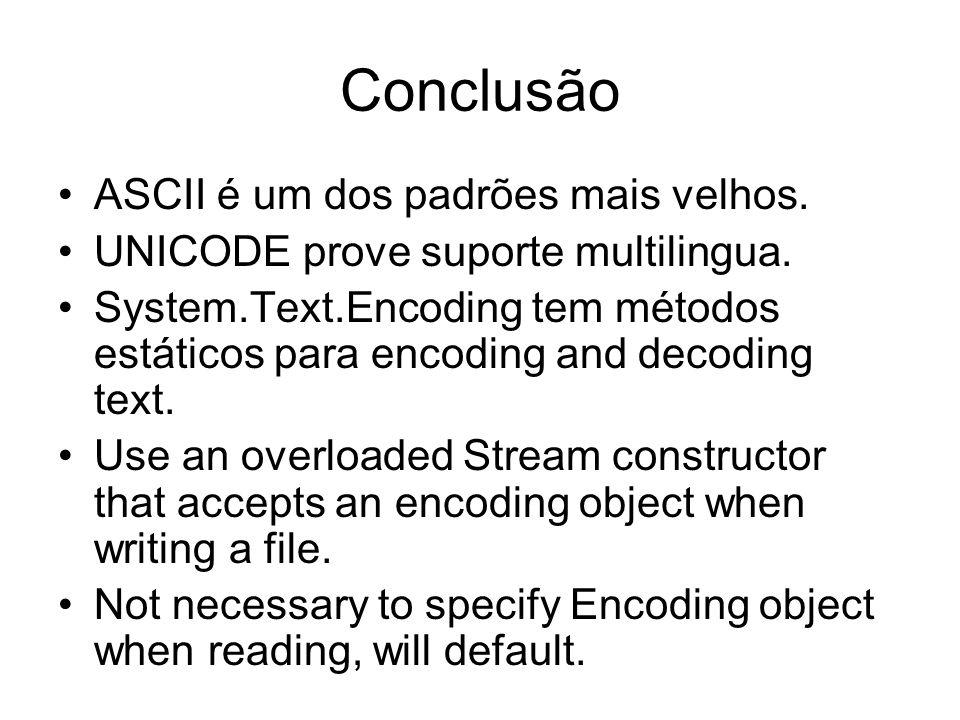 Conclusão ASCII é um dos padrões mais velhos. UNICODE prove suporte multilingua. System.Text.Encoding tem métodos estáticos para encoding and decoding