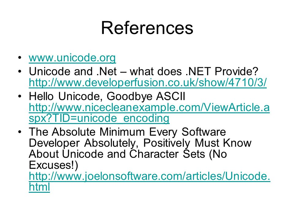 References www.unicode.org Unicode and.Net – what does.NET Provide.
