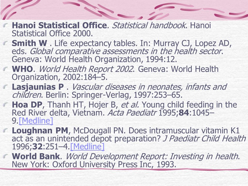 Hanoi Statistical Office. Statistical handbook. Hanoi Statistical Office 2000. Smith W. Life expectancy tables. In: Murray CJ, Lopez AD, eds. Global c