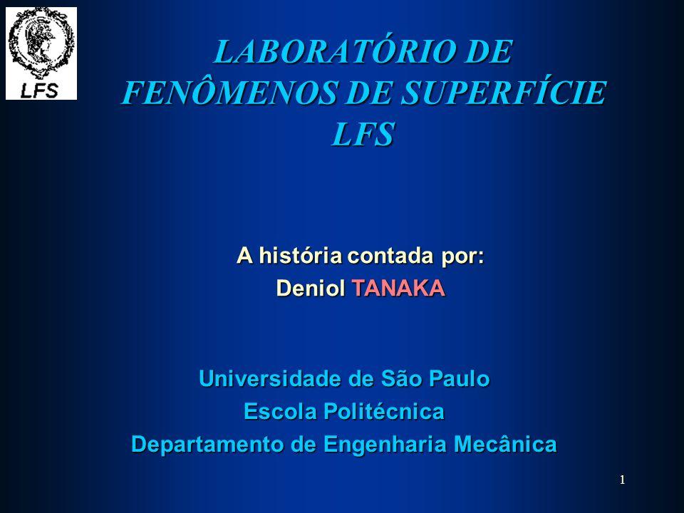 dktanaka@usp.br IC (04/2005) - 2/48 Objetivo do LFS Estudar fenômenos resultantes da interação entre superfícies com o meio e o seu controle, atuando nos materiais, projeto e processo através dos através dos ensinos de graduação, pós-graduação e extensão, com pesquisas científicas e tecnológicas.