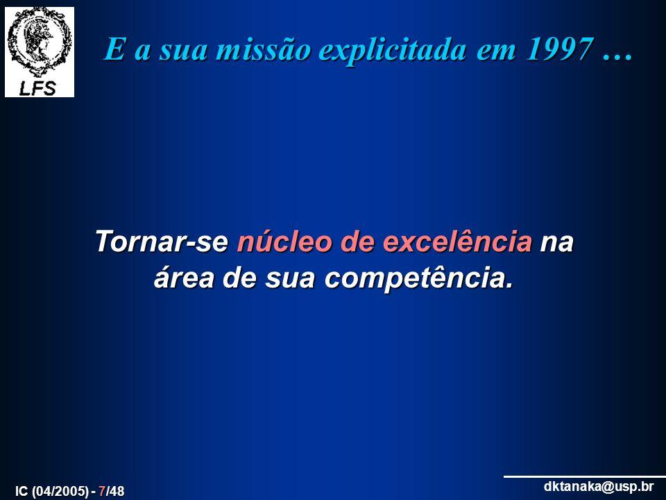 dktanaka@usp.br IC (04/2005) - 48/48 Aqui … … para responder perguntas …