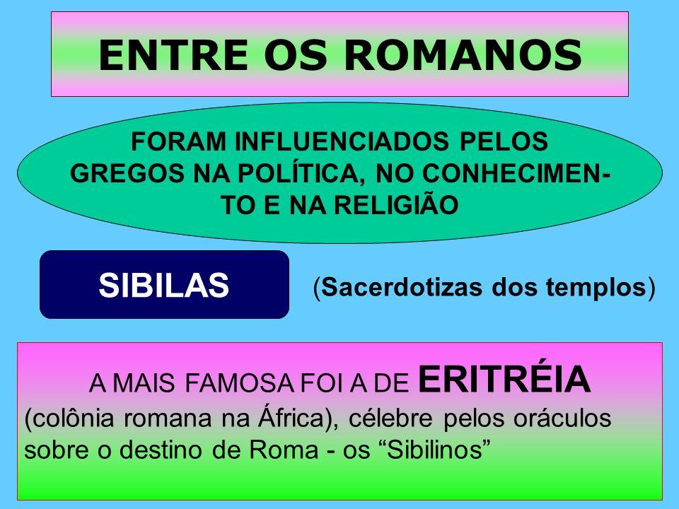 ENTRE OS ROMANOS A MAIS FAMOSA FOI A DE ERITRÉIA (colônia romana na África), célebre pelos oráculos sobre o destino de Roma - os Sibilinos SIBILAS (Sa