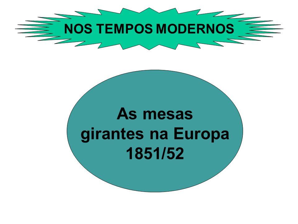 NOS TEMPOS MODERNOS As mesas girantes na Europa 1851/52