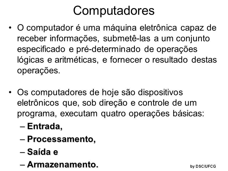 O computador é uma máquina eletrônica capaz de receber informações, submetê-las a um conjunto especificado e pré-determinado de operações lógicas e ar