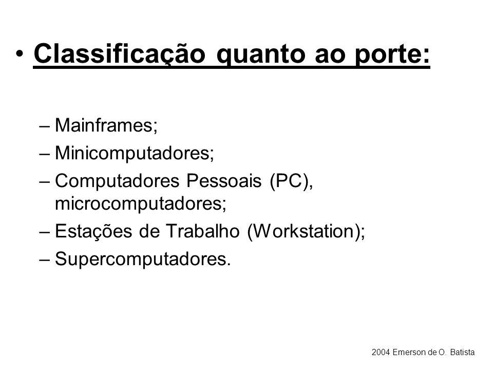 Classificação quanto ao porte: –Mainframes; –Minicomputadores; –Computadores Pessoais (PC), microcomputadores; –Estações de Trabalho (Workstation); –S