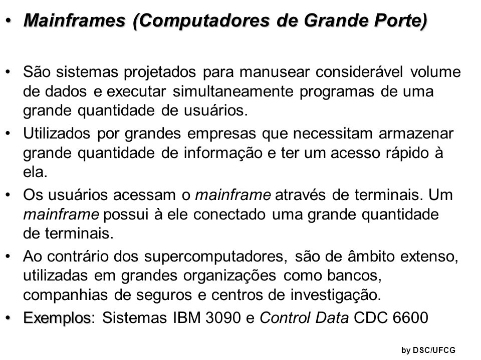 Mainframes (Computadores de Grande Porte)Mainframes (Computadores de Grande Porte) São sistemas projetados para manusear considerável volume de dados