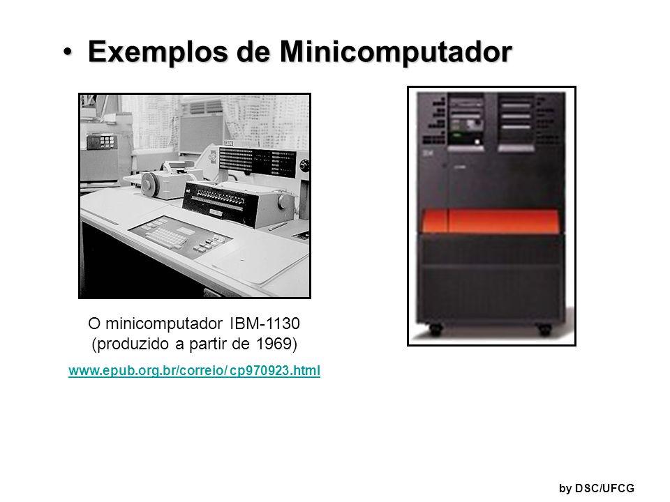 Exemplos de MinicomputadorExemplos de Minicomputador O minicomputador IBM-1130 (produzido a partir de 1969) www.epub.org.br/correio/ cp970923.html by