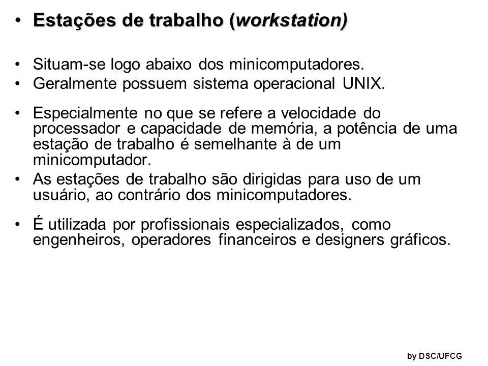 by DSC/UFCG Estações de trabalho (workstation)Estações de trabalho (workstation) Situam-se logo abaixo dos minicomputadores. Geralmente possuem sistem