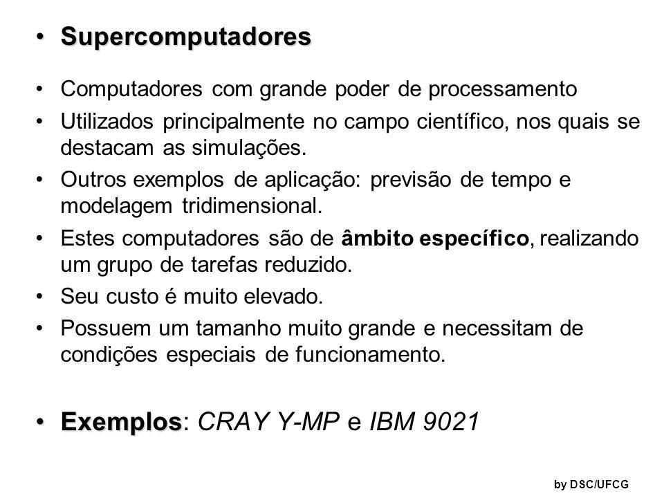 by DSC/UFCG SupercomputadoresSupercomputadores Computadores com grande poder de processamento Utilizados principalmente no campo científico, nos quais