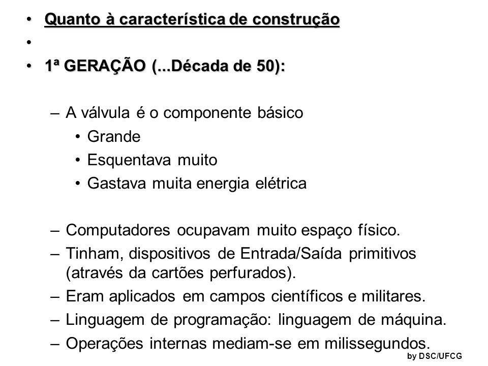 Quanto à característica de construçãoQuanto à característica de construção 1ª GERAÇÃO (...Década de 50):1ª GERAÇÃO (...Década de 50): –A válvula é o c