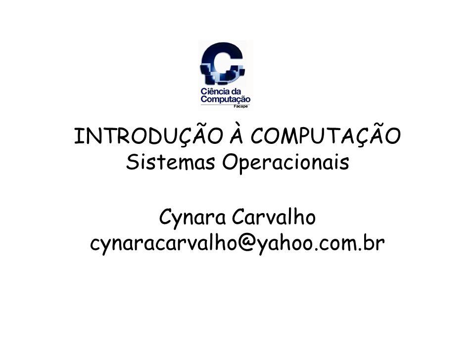 INTRODUÇÃO À COMPUTAÇÃO Sistemas Operacionais Cynara Carvalho cynaracarvalho@yahoo.com.br