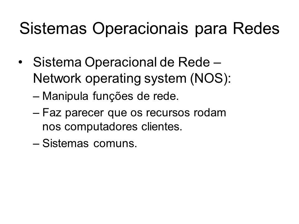 Sistemas Operacionais para Redes Sistema Operacional de Rede – Network operating system (NOS): –Manipula funções de rede. –Faz parecer que os recursos