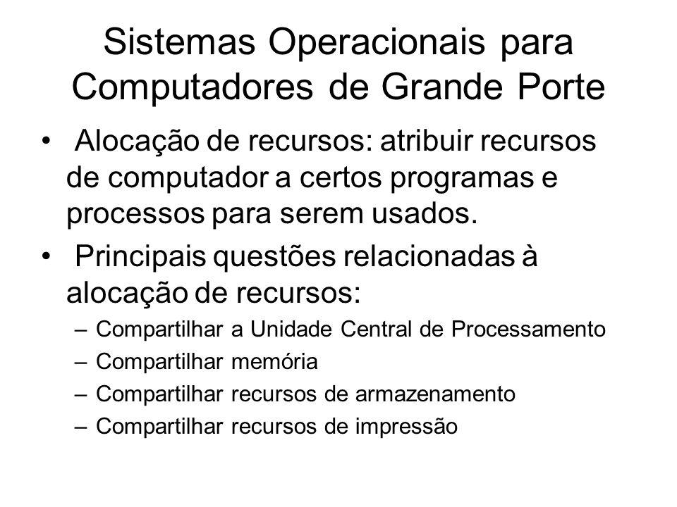 Sistemas Operacionais para Computadores de Grande Porte Alocação de recursos: atribuir recursos de computador a certos programas e processos para sere