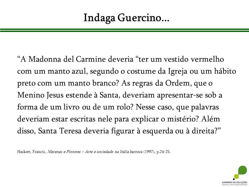 Indaga Guercino... A Madonna del Carmine deveria ter um vestido vermelho com um manto azul, segundo o costume da Igreja ou um hábito preto com um mant