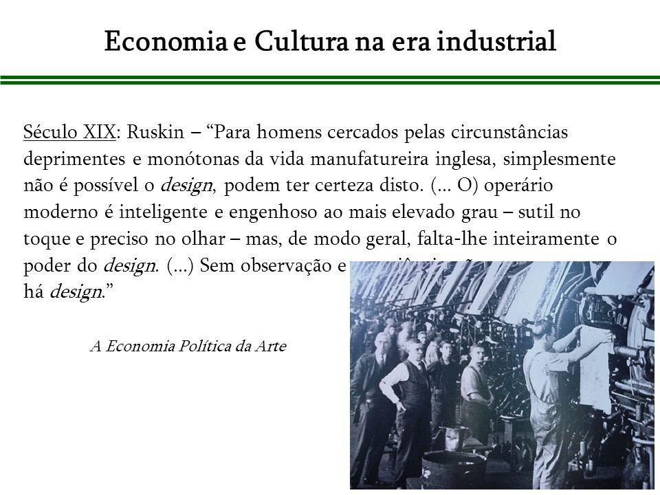 Século XIX: Ruskin – Para homens cercados pelas circunstâncias deprimentes e monótonas da vida manufatureira inglesa, simplesmente não é possível o de