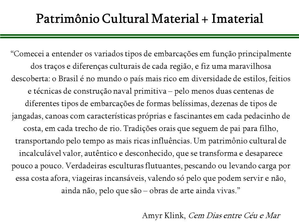 Patrimônio Cultural Material + Imaterial Comecei a entender os variados tipos de embarcações em função principalmente dos traços e diferenças culturai