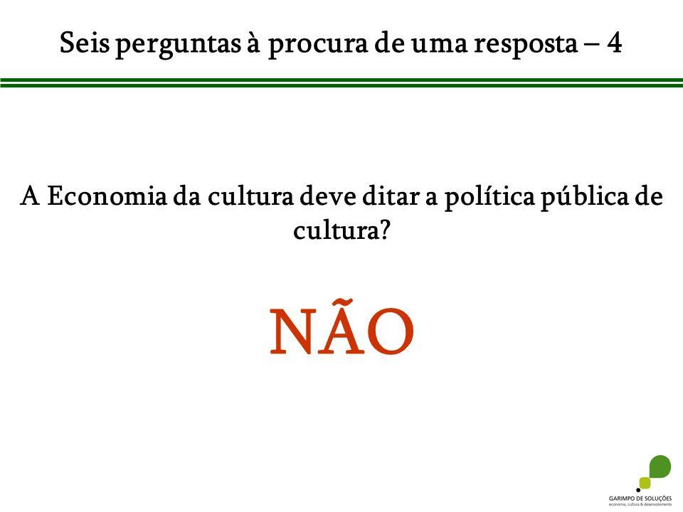 Seis perguntas à procura de uma resposta – 4 A Economia da cultura deve ditar a política pública de cultura? NÃO