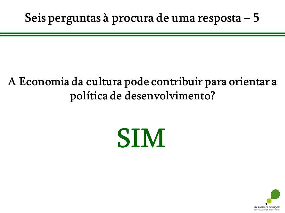 Seis perguntas à procura de uma resposta – 5 A Economia da cultura pode contribuir para orientar a política de desenvolvimento? SIM