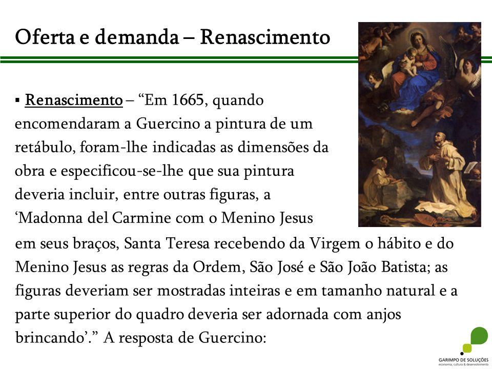 Renascimento – Em 1665, quando encomendaram a Guercino a pintura de um retábulo, foram-lhe indicadas as dimensões da obra e especificou-se-lhe que sua