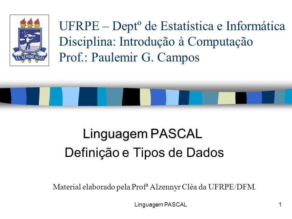 Linguagem PASCAL1 Definição e Tipos de Dados UFRPE – Deptº de Estatística e Informática Disciplina: Introdução à Computação Prof.: Paulemir G. Campos