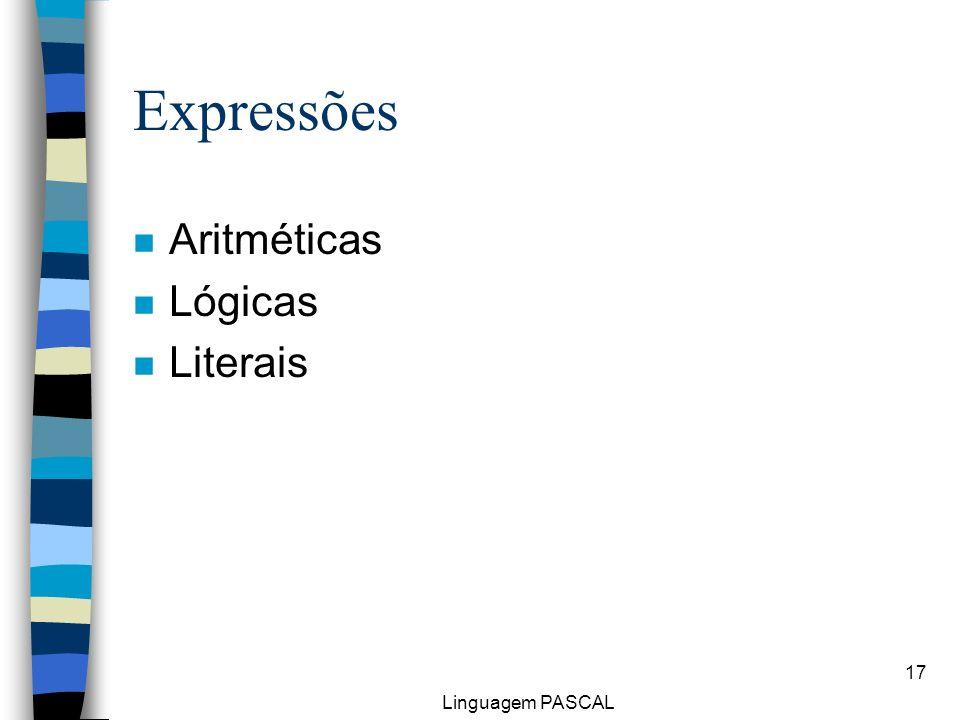 Linguagem PASCAL 17 Expressões n Aritméticas n Lógicas n Literais