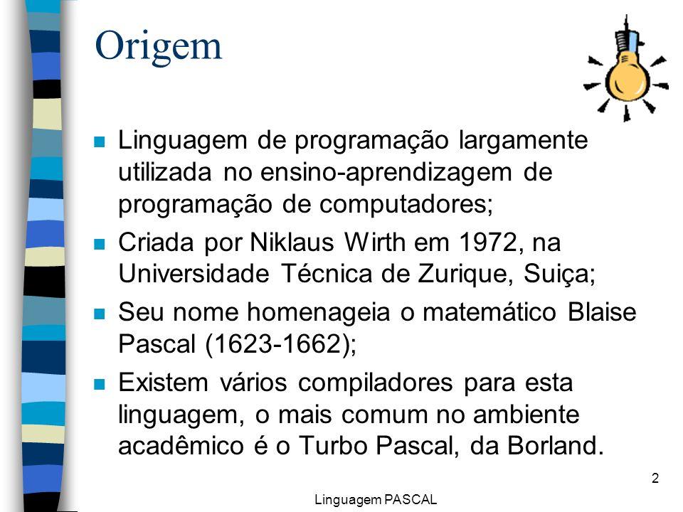 Linguagem PASCAL 2 Origem n Linguagem de programação largamente utilizada no ensino-aprendizagem de programação de computadores; n Criada por Niklaus