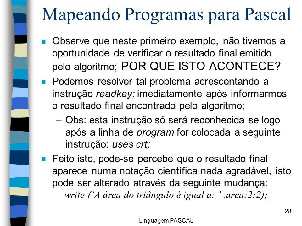 Linguagem PASCAL 28 n Observe que neste primeiro exemplo, não tivemos a oportunidade de verificar o resultado final emitido pelo algoritmo; POR QUE IS