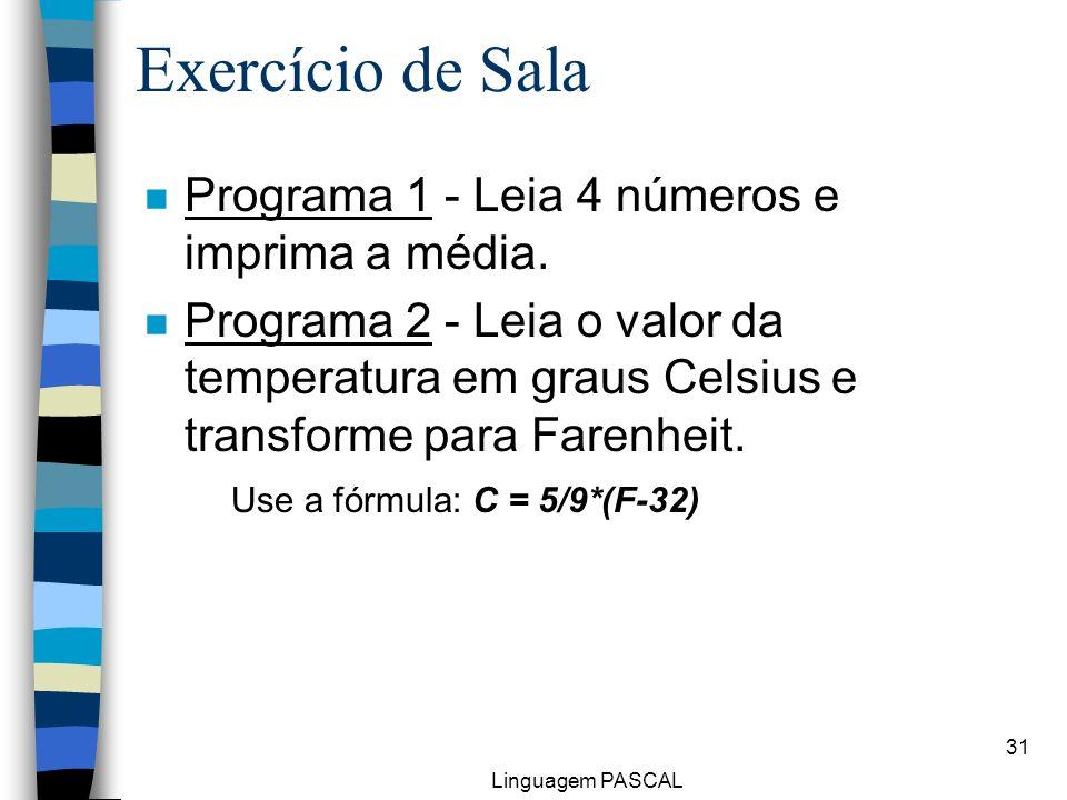 Linguagem PASCAL 31 Exercício de Sala n Programa 1 - Leia 4 números e imprima a média. n Programa 2 - Leia o valor da temperatura em graus Celsius e t