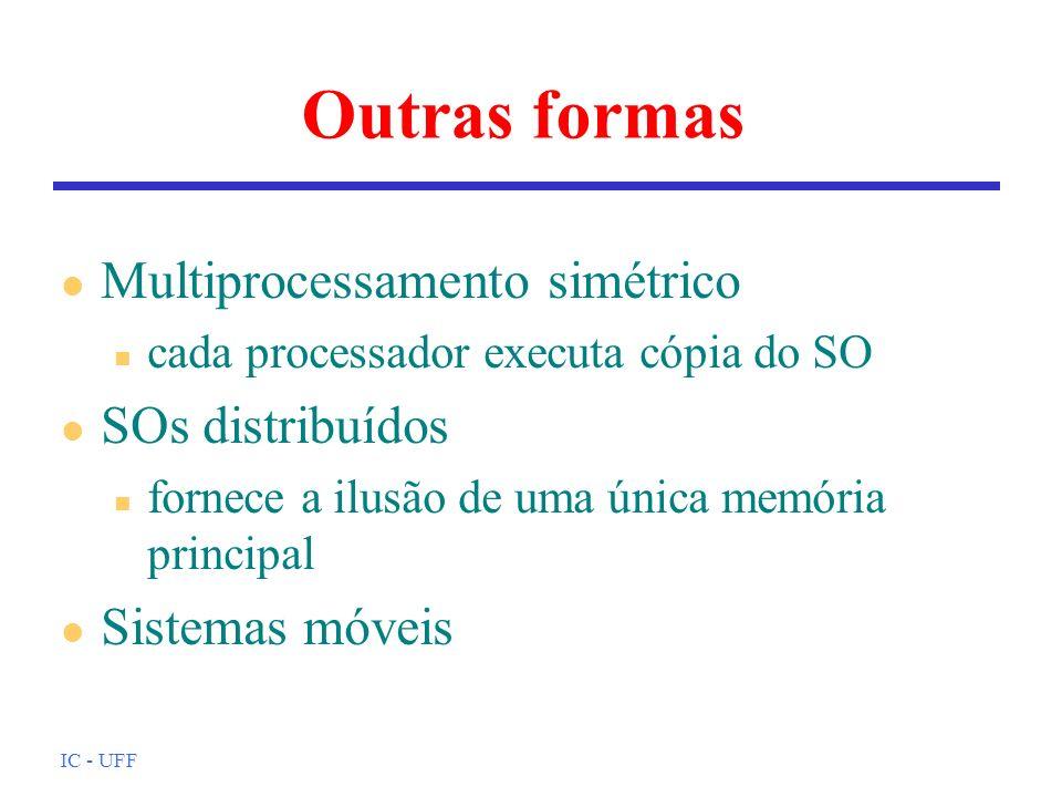 IC - UFF Outras formas l Multiprocessamento simétrico n cada processador executa cópia do SO l SOs distribuídos n fornece a ilusão de uma única memóri