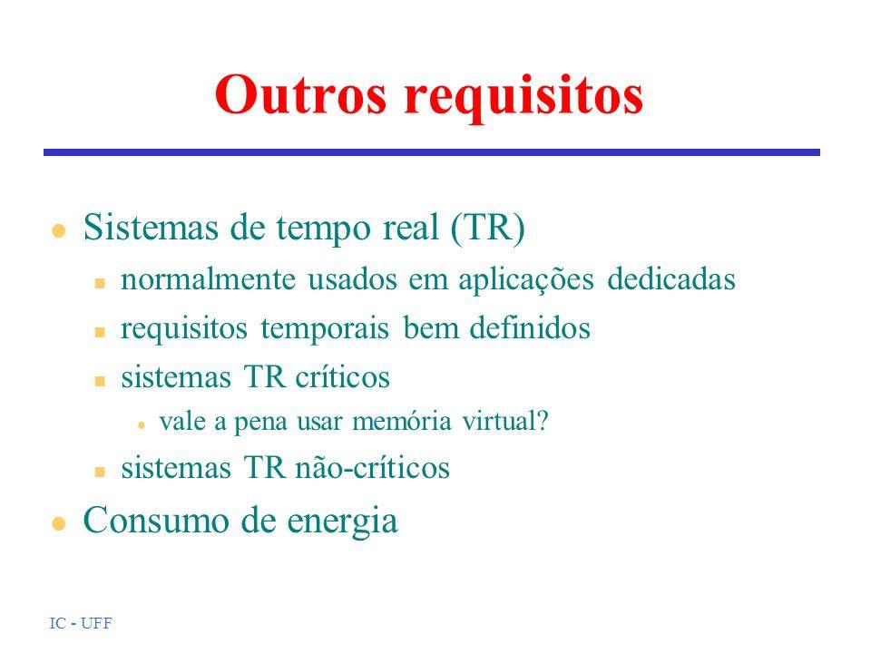 IC - UFF Outros requisitos l Sistemas de tempo real (TR) n normalmente usados em aplicações dedicadas n requisitos temporais bem definidos n sistemas
