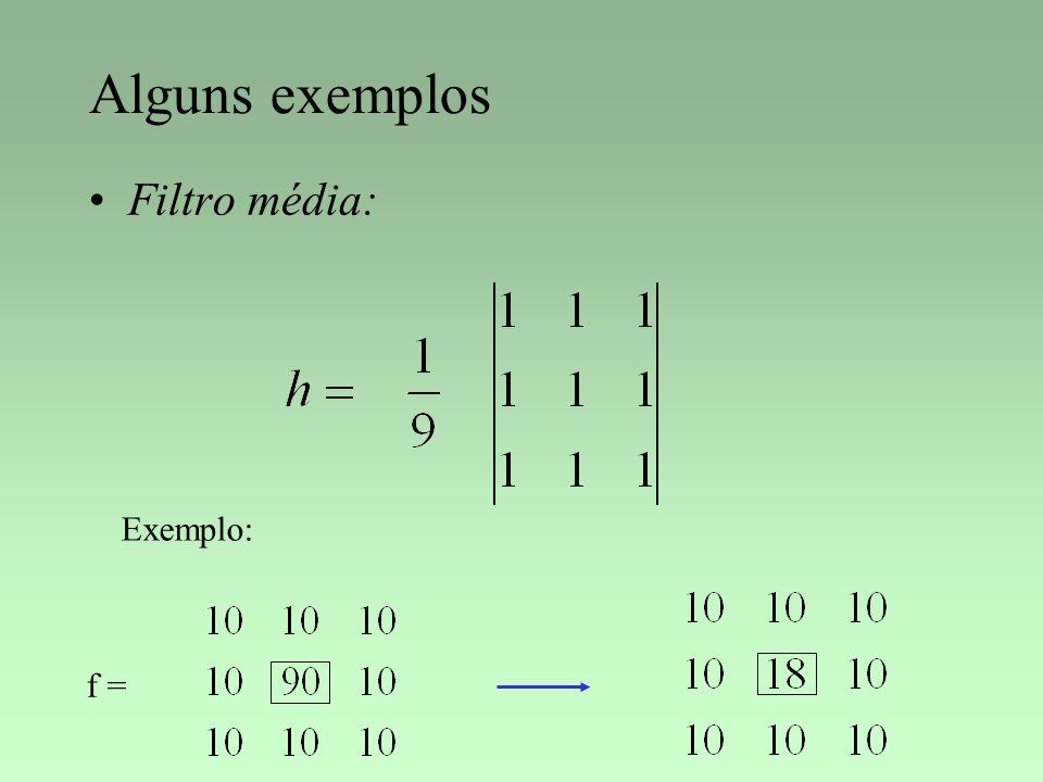 Alguns exemplos Filtro média: Exemplo: f =