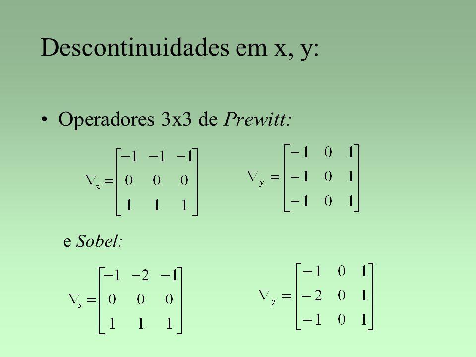 Descontinuidades em x, y: Operadores 3x3 de Prewitt: e Sobel: