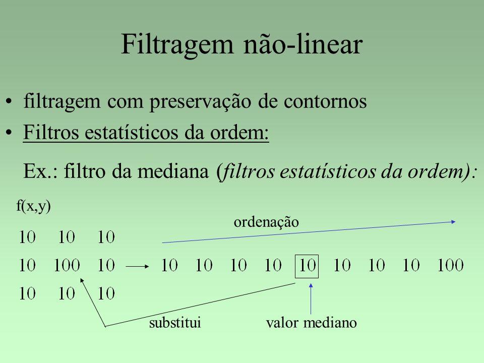 Filtragem não-linear filtragem com preservação de contornos Filtros estatísticos da ordem: Ex.: filtro da mediana (filtros estatísticos da ordem): val