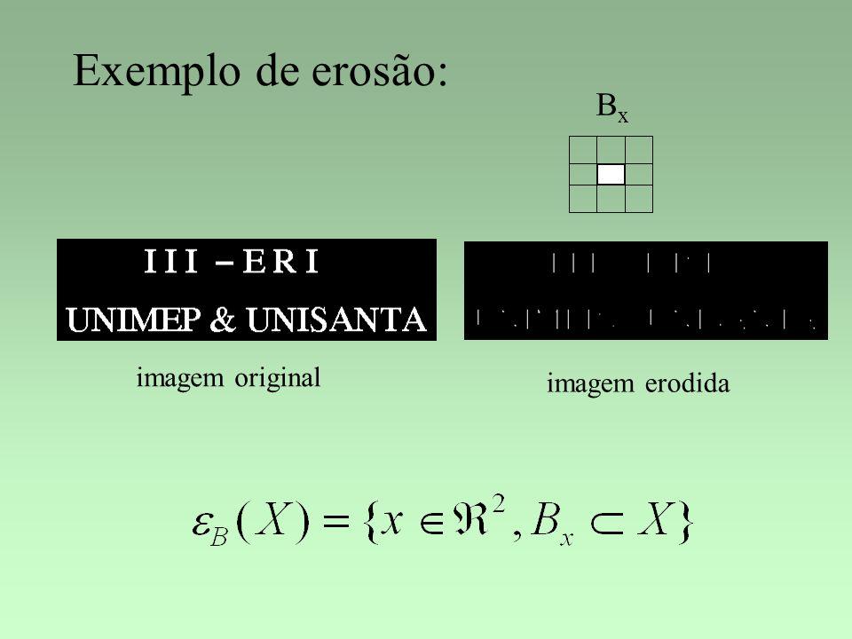 Exemplo de erosão: BxBx imagem original imagem erodida