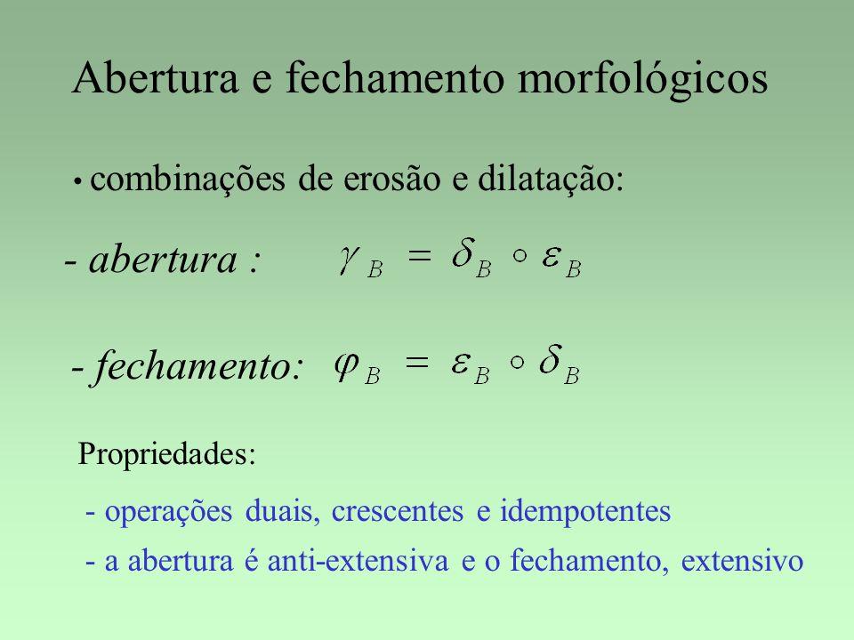 Abertura e fechamento morfológicos combinações de erosão e dilatação: - abertura : - fechamento: Propriedades: - operações duais, crescentes e idempot