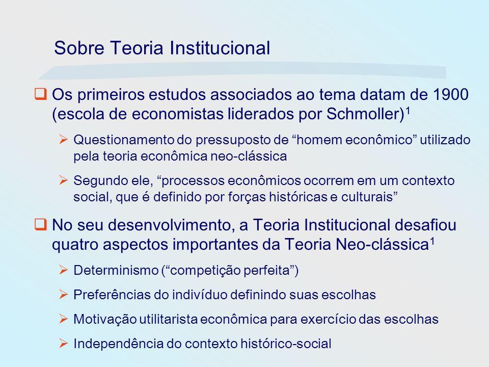 Sobre Teoria Institucional Breve caracterização de Instituições 1 Estruturas sociais com crenças, valores, normas e regulamentações, provendo estabilidade e dando sentido à vida social Compostas por elementos simbólicos, atividades sociais, recursos materiais