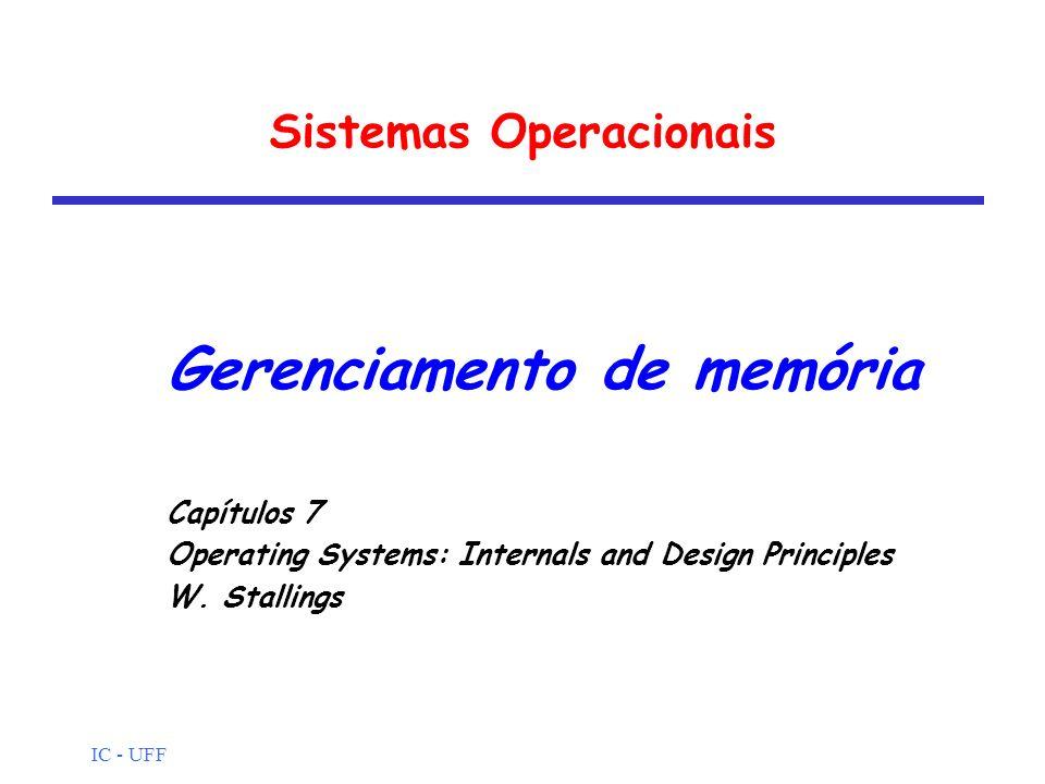 IC - UFF Sistemas Operacionais Gerenciamento de memória Capítulos 7 Operating Systems: Internals and Design Principles W. Stallings