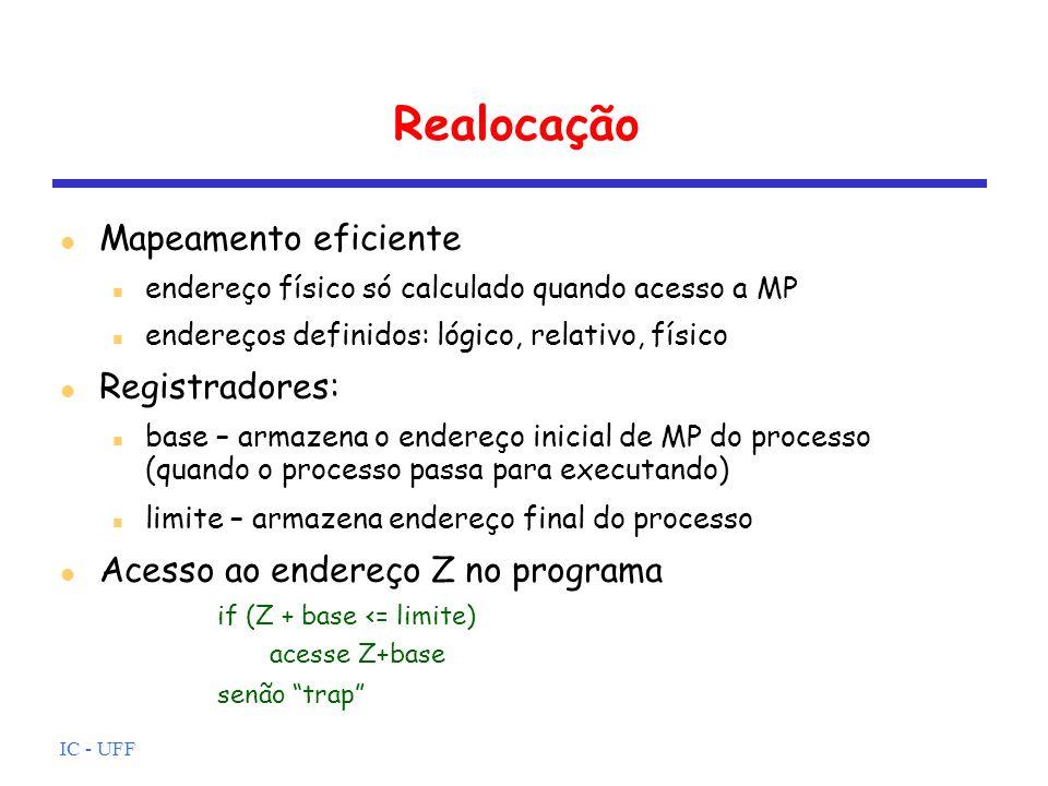 IC - UFF Realocação Mapeamento eficiente endereço físico só calculado quando acesso a MP endereços definidos: lógico, relativo, físico Registradores:
