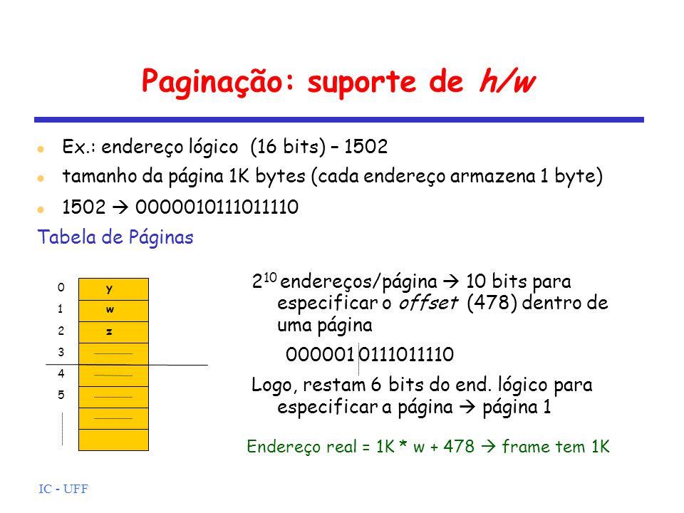 IC - UFF Paginação: suporte de h/w Ex.: endereço lógico (16 bits) – 1502 tamanho da página 1K bytes (cada endereço armazena 1 byte) 1502 0000010111011